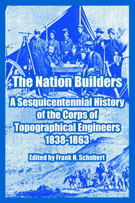 The Nation Builders: A Sesquicentennial History of the Corps of Topographical Engineers 1838-1863 (Paperback)