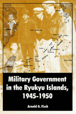 Military Government in the Ryukyu Islands, 1945-1950 (Paperback)