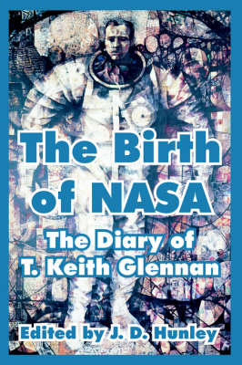 The Birth of NASA: The Diary of T. Keith Glennan (Paperback)