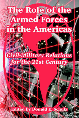 The Role of the Armed Forces in the Americas: Civil-Military Relations for the 21st Century (Paperback)