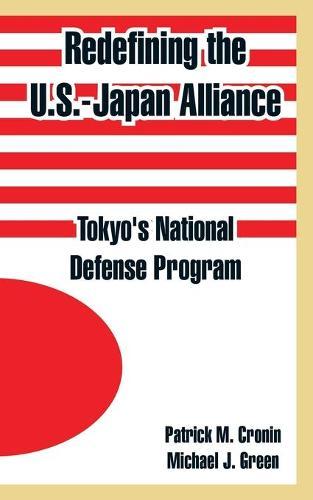 Redefining the U.S.-Japan Alliance: Tokyo's National Defense Program (Paperback)
