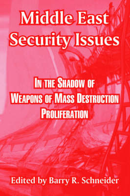 Middle East Security Issues: In the Shadow of Weapons of Mass Destruction Proliferation (Paperback)