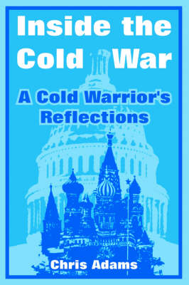 Inside the Cold War: A Cold Warrior's Reflections (Paperback)