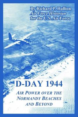 D-Day 1944: Air Power Over the Normandy Beaches and Beyond (Paperback)