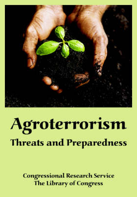 Agroterrorism: Threats and Preparedness (Paperback)