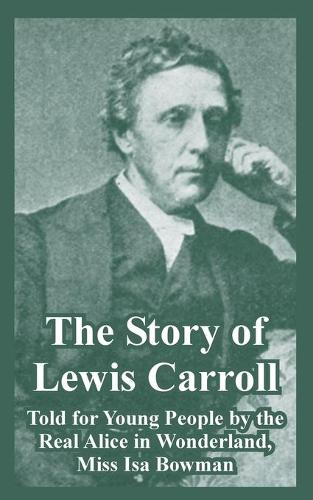 The Story of Lewis Carroll: Told for Young People by the Real Alice in Wonderland, Miss ISA Bowman (Paperback)