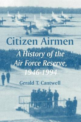 Citizen Airmen: A History of the Air Force Reserve, 1946-1994 (Paperback)
