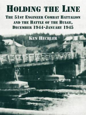 Holding the Line: The 51st Engineer Combat Battalion and the Battle of the Bulge, December 1944-January 1945 (Paperback)