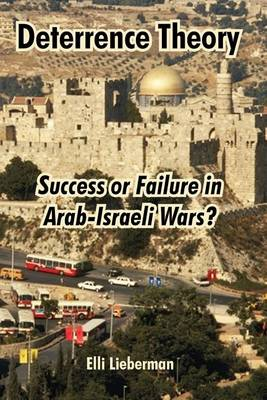 Deterrence Theory: Success or Failure in Arab-Israeli Wars? (Paperback)