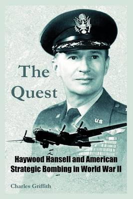 The Quest: Haywood Hansell and American Strategic Bombing in World War II (Paperback)