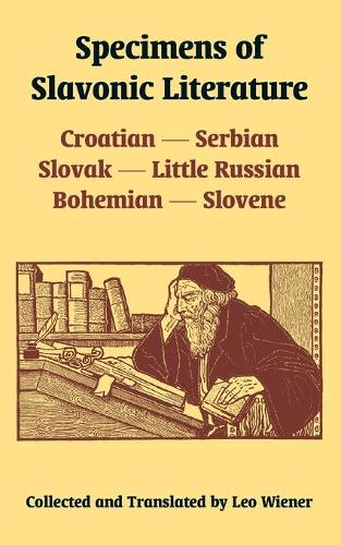 Specimens of Slavonic Literature: Croatian, Serbian, Slovak, Little Russian, Bohemian, Slovene (Paperback)