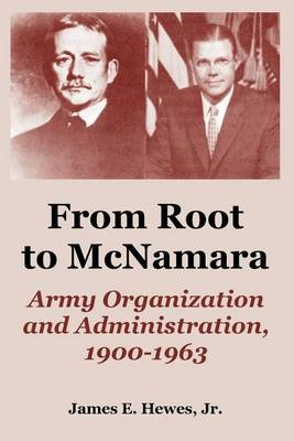 From Root to McNamara: Army Organization and Administration, 1900-1963 (Paperback)