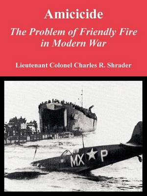 Amicicide: The Problem of Friendly Fire in Modern War (Paperback)