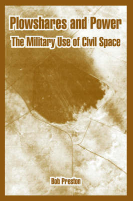 Plowshares and Power: The Military Use of Civil Space (Paperback)