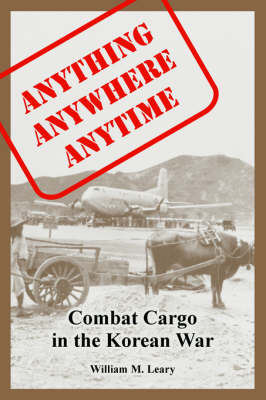 Anything anywhere anytime: Combat Cargo in the Korean War (Paperback)