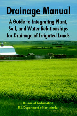 Drainage Manual: A Guide to Integrating Plant, Soil, and Water Relationships for Drainage of Irrigated Lands (Paperback)