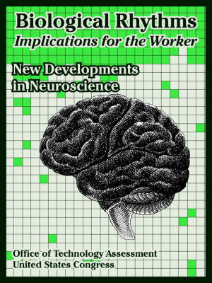 Biological Rhythms -- Implications for the Worker: New Developments in Neuroscience (Paperback)