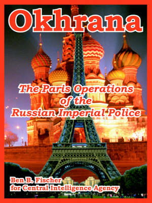 Okhrana: The Paris Operations of the Russian Imperial Police (Paperback)