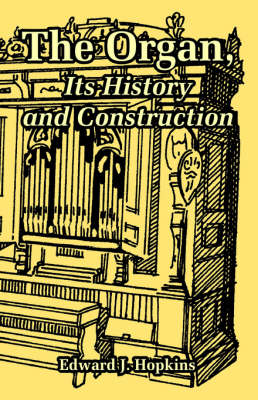The Organ, Its History and Construction (Paperback)