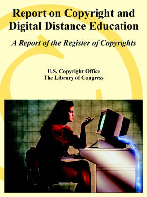 Report on Copyright and Digital Distance Education: A Report of the Register of Copyrights (Paperback)