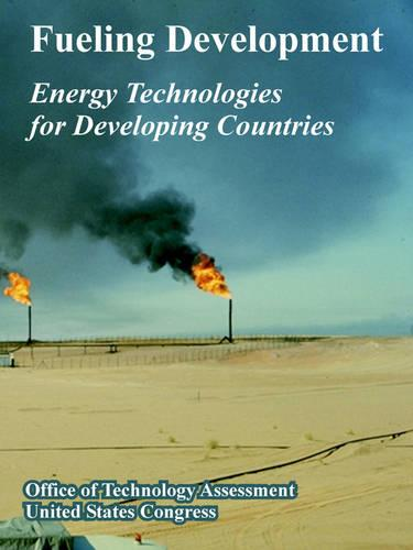 Fueling Development: Energy Technologies for Developing Countries (Paperback)