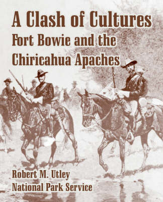 A Clash of Cultures: Fort Bowie and the Chiricahua Apaches (Paperback)