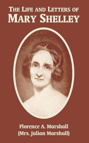 The Life and Letters of Mary Wollstonecraft Shelley (Paperback)