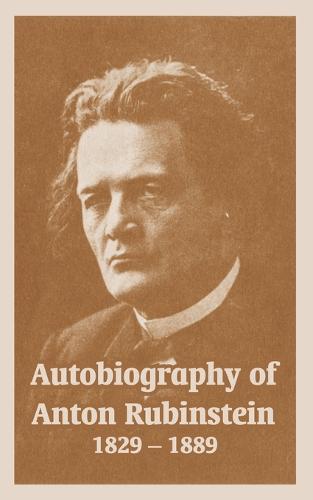 Autobiography of Anton Rubinstein, 1829-1889 (Paperback)
