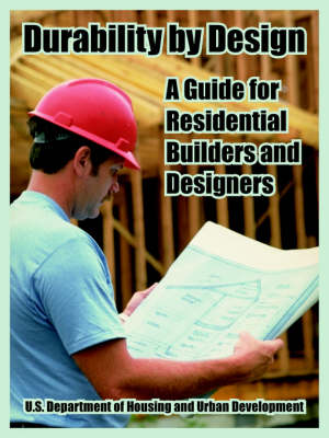Durability by Design: A Guide for Residential Builders and Designers (Paperback)