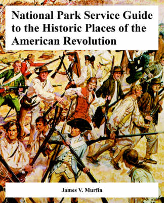 National Park Service Guide to the Historic Places of the American Revolution (Paperback)