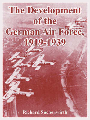 The Development of the German Air Force, 1919-1939 (Paperback)