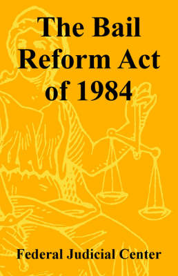 The Bail Reform Act of 1984 (Paperback)
