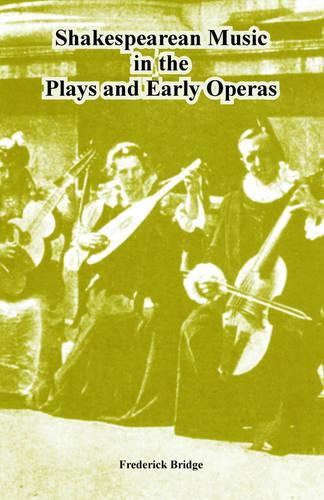 Shakespearean Music in the Plays and Early Operas (Paperback)