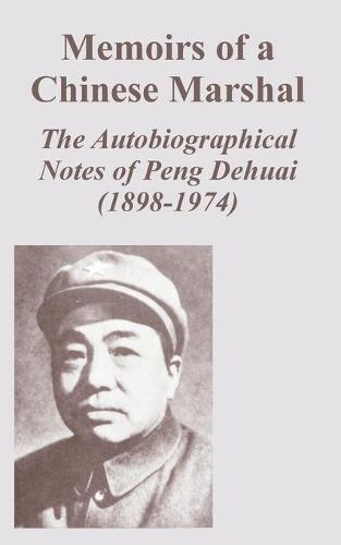 Memoirs of a Chinese Marshal: The Autobiographical Notes of Peng Dehuai (1898-1974) (Paperback)