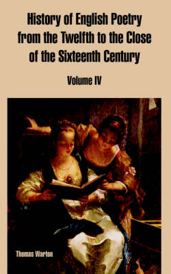 History of English Poetry from the Twelfth to the Close of the Sixteenth Century: Volume IV (Paperback)