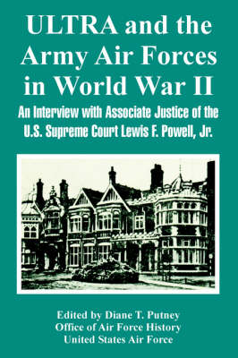 Ultra and the Army Air Forces in World War II: An Interview with Associate Justice of the U.S. Supreme Court Lewis F. Powell, Jr. (Paperback)