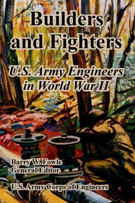 Builders and Fighters: U.S. Army Engineers in World War II (Paperback)