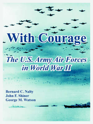 With Courage: The U.S. Army Air Forces in World War II (Paperback)