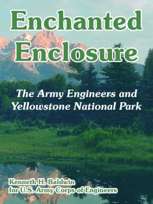 Enchanted Enclosure: The Army Engineers and Yellowstone National Park (Paperback)