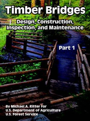 Timber Bridges: Design, Construction, Inspection, and Maintenance (Part One) (Paperback)
