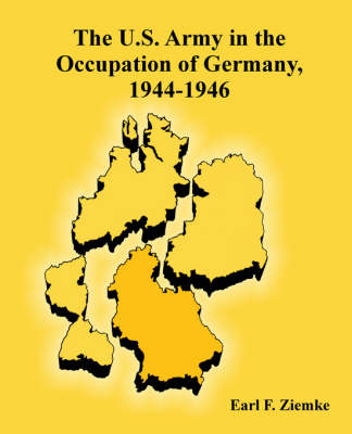 The U.S. Army in the Occupation of Germany, 1944-1946 (Paperback)