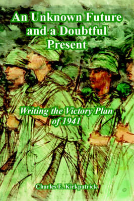 An Unknown Future and a Doubtful Present: Writing the Victory Plan of 1941 (Paperback)