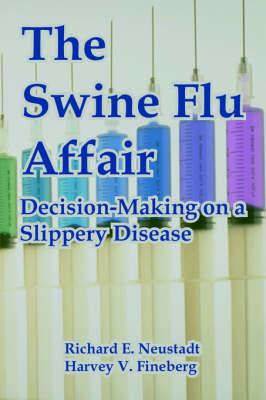 The Swine Flu Affair: Decision-Making on a Slippery Disease (Paperback)