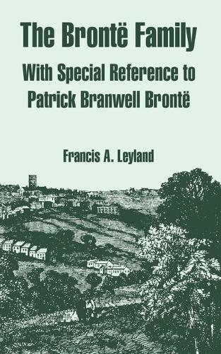 The Bronte Family: With Special Reference to Patrick Branwell Bronte (Paperback)