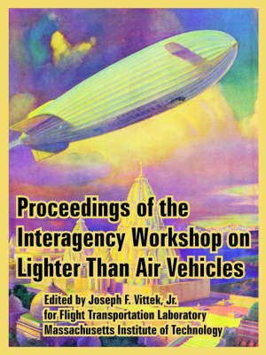 Proceedings of the Interagency Workshop on Lighter Than Air Vehicles (Paperback)