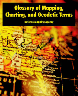 Glossary of Mapping, Charting, and Geodetic Terms (Paperback)
