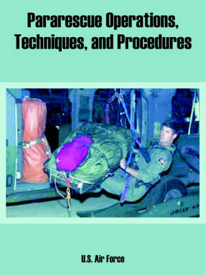 Pararescue Operations, Techniques, and Procedures (Paperback)