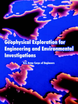Geophysical Exploration for Engineering and Environmental Investigations (Paperback)
