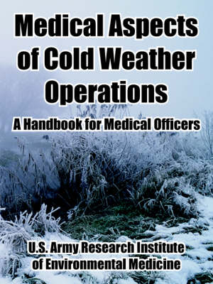 Medical Aspects of Cold Weather Operations: A Handbook for Medical Officers (Paperback)