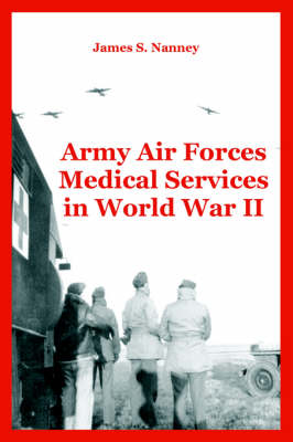 Army Air Forces Medical Services in World War II (Paperback)